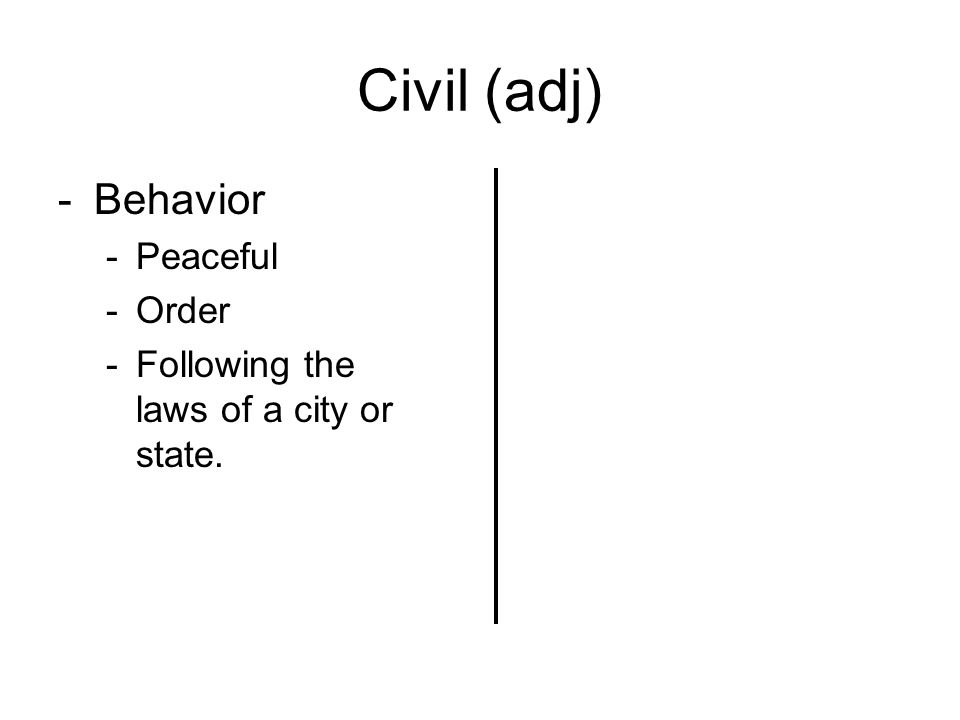 Civil (adj) -Behavior -Peaceful -Order -Following the laws of a city or state.
