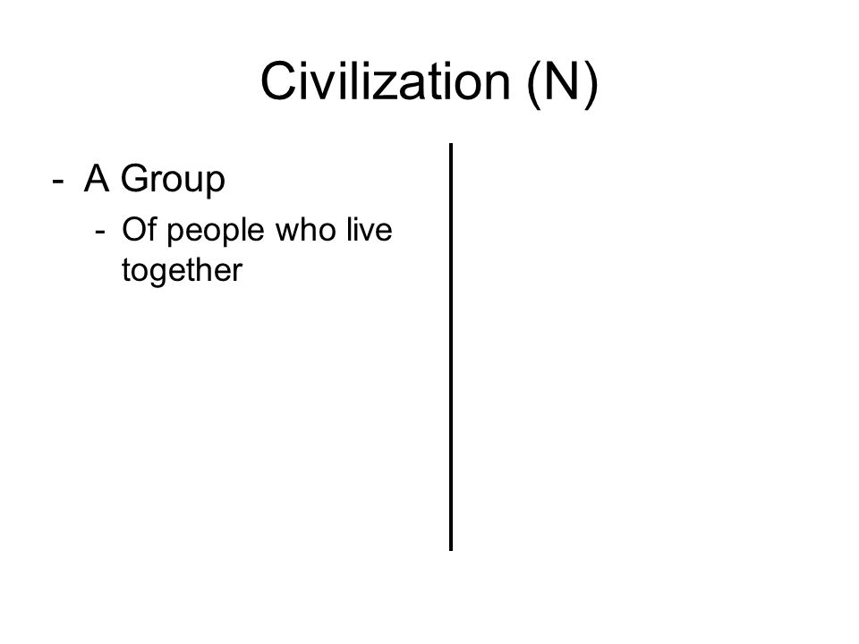 Civilization (N) -A Group -Of people who live together
