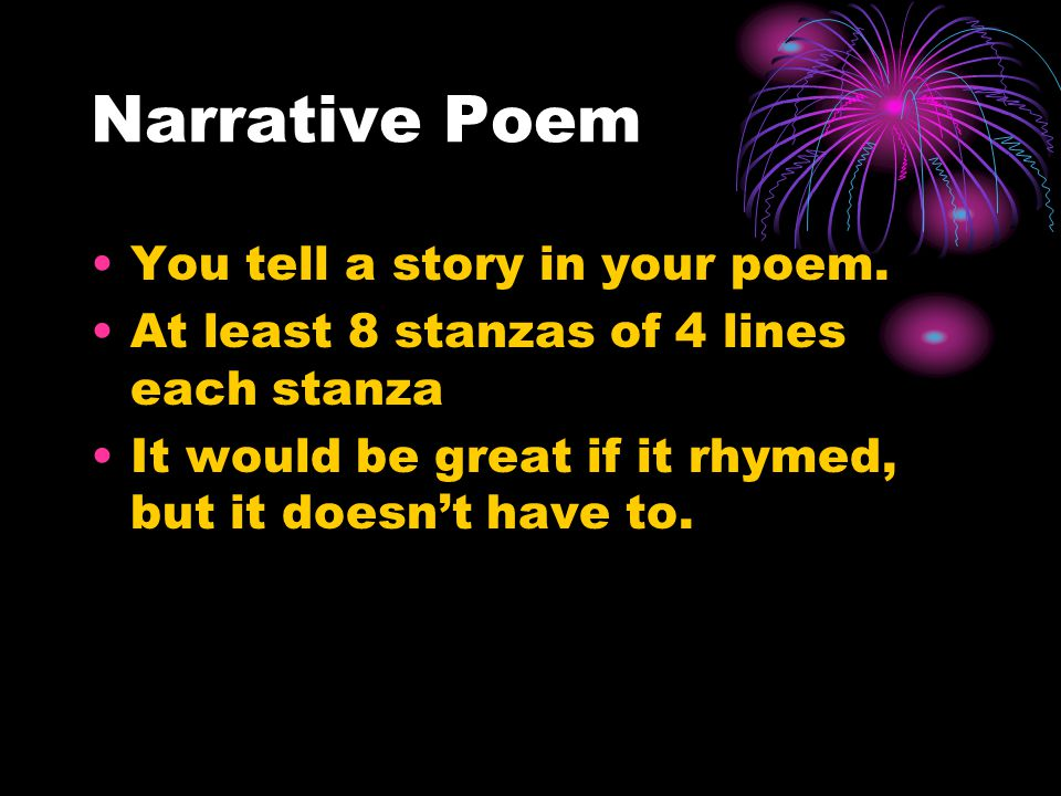 Narrative Poem You tell a story in your poem.