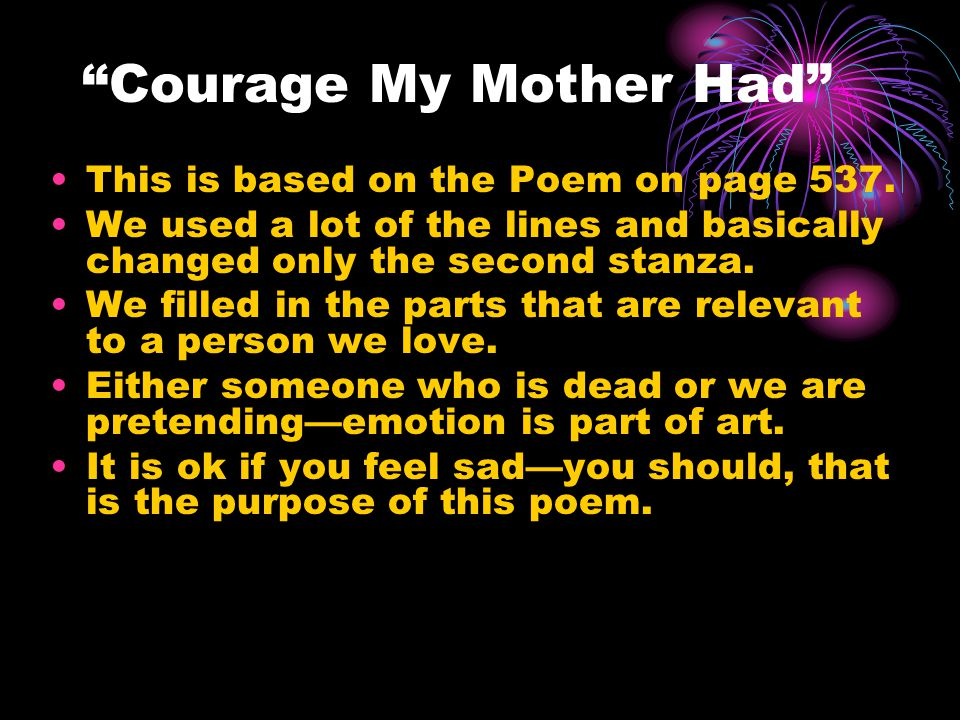 Courage My Mother Had This is based on the Poem on page 537.