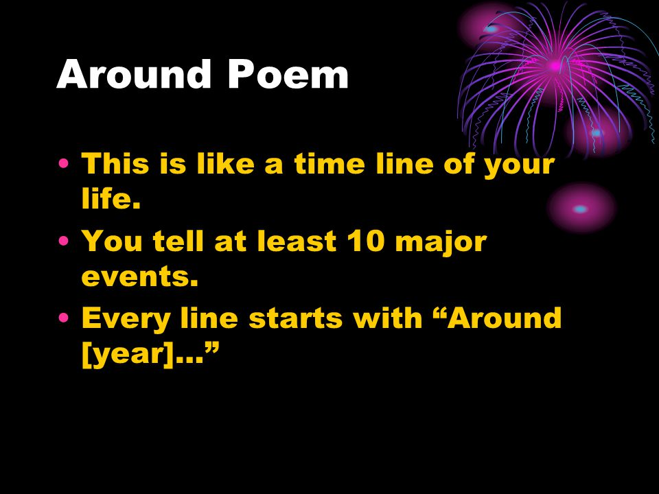 Around Poem This is like a time line of your life.