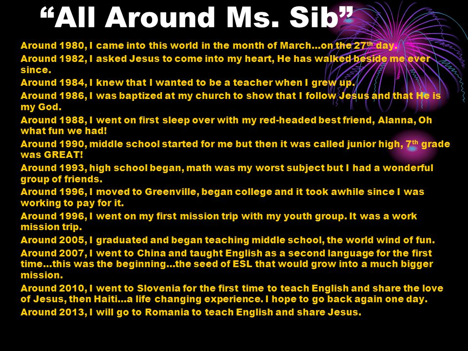 All Around Ms. Sib Around 1980, I came into this world in the month of March…on the 27 th day.