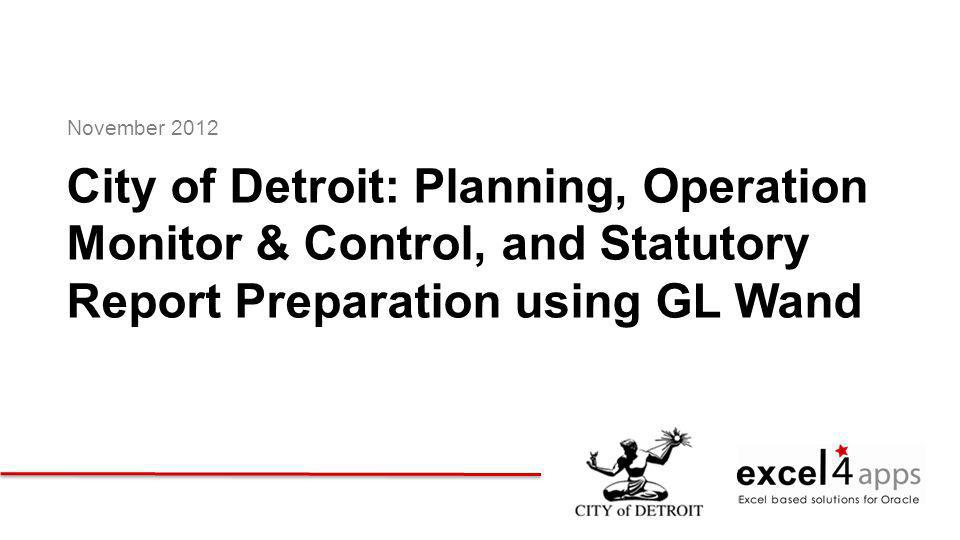 Click to edit Master title style Introductions About the City of Detroit Pre-GL Wand Era Reporting Challenges Post-GL Wand Era Reports Statutory Monitor & Control Planning - Budget Product Demo City of Detroit Moving Forward Questions