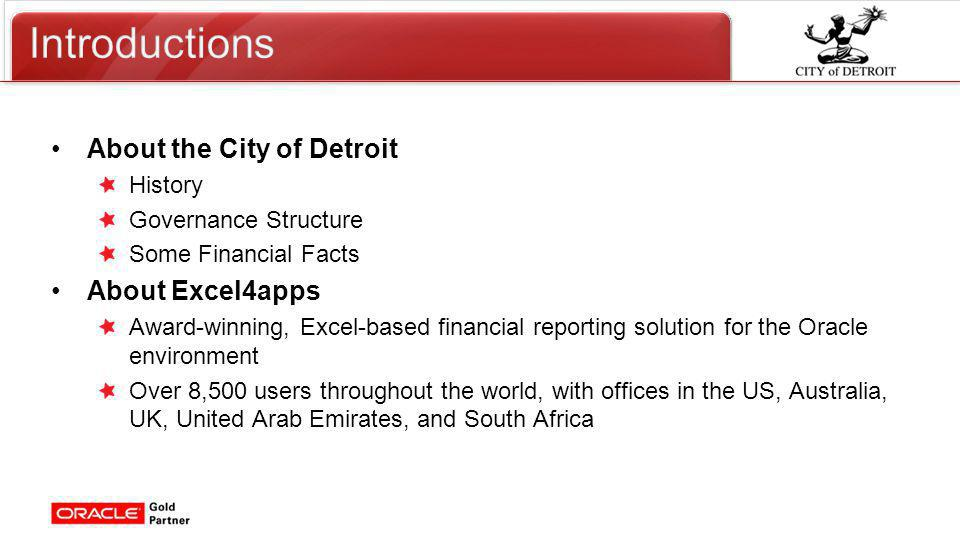 Click to edit Master title style About the City of Detroit History Governance Structure Some Financial Facts About Excel4apps Award-winning, Excel-based financial reporting solution for the Oracle environment Over 8,500 users throughout the world, with offices in the US, Australia, UK, United Arab Emirates, and South Africa