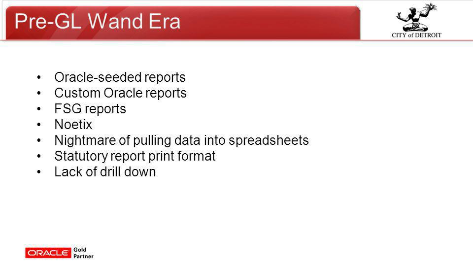 Click to edit Master title style Oracle-seeded reports Custom Oracle reports FSG reports Noetix Nightmare of pulling data into spreadsheets Statutory