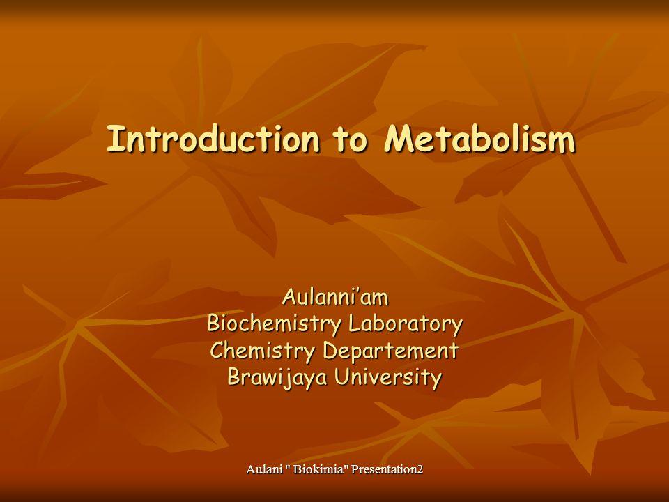 Aulani Biokimia Presentation2 Introduction to Metabolism Introduction to Metabolism Aulanni'am Biochemistry Laboratory Chemistry Departement Brawijaya University
