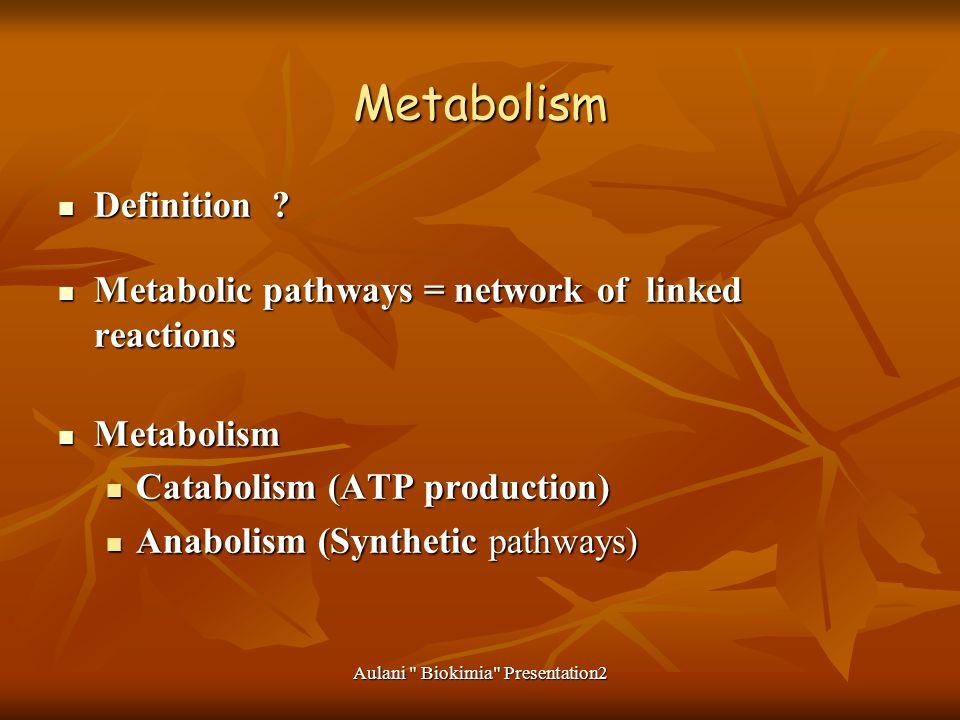Aulani Biokimia Presentation2 Metabolism Definition .