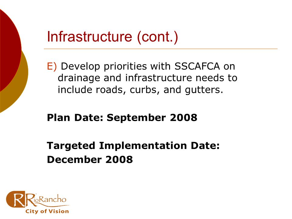 Infrastructure (cont.) E) Develop priorities with SSCAFCA on drainage and infrastructure needs to include roads, curbs, and gutters.