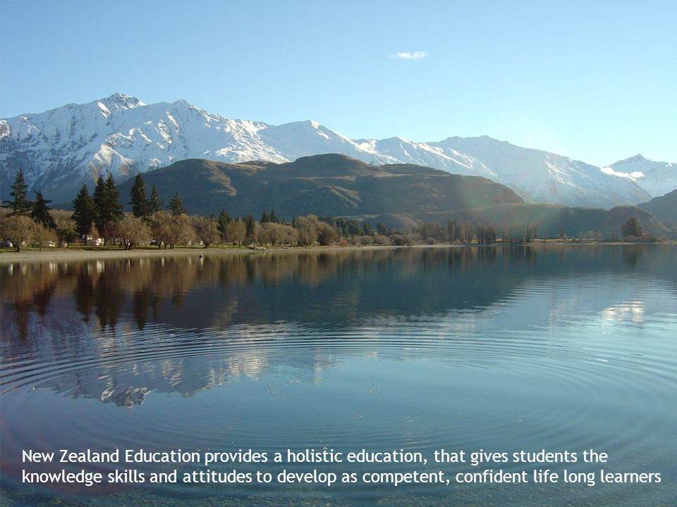 New Zealand Education provides a holistic education, that gives students the knowledge skills and attitudes to develop as competent, confident life lo
