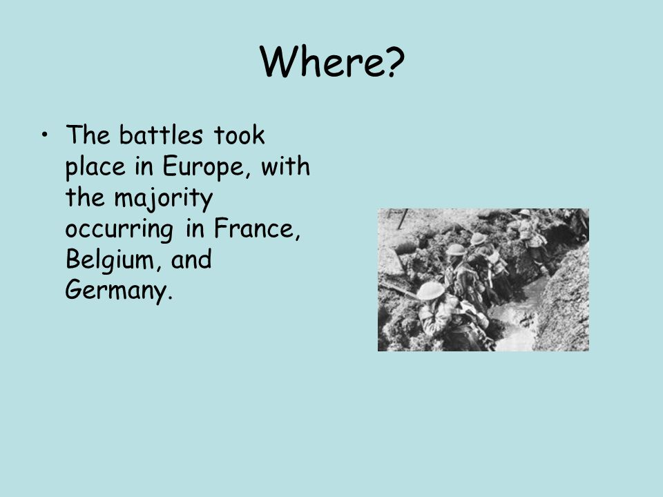 Where? The battles took place in Europe, with the majority occurring in France, Belgium, and Germany.