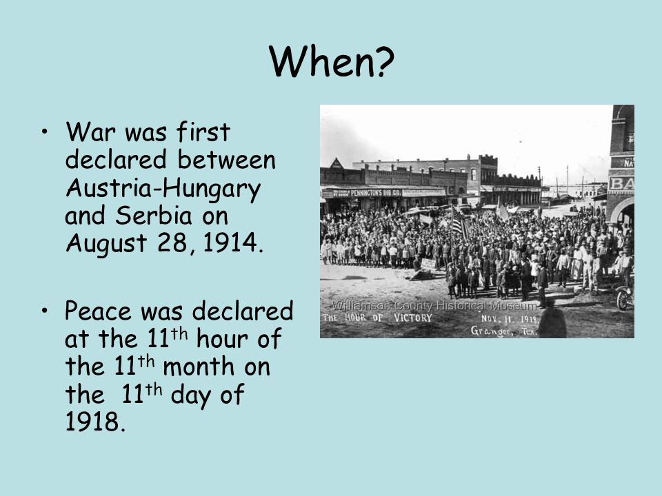 When.War was first declared between Austria-Hungary and Serbia on August 28, 1914.