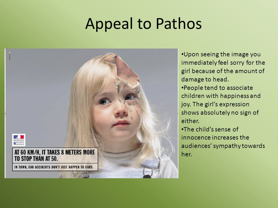 Appeal to Pathos Upon seeing the image you immediately feel sorry for the girl because of the amount of damage to head.