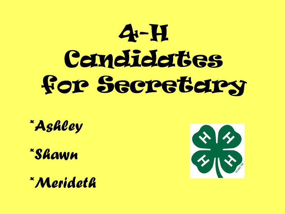 4-H Candidates for Secretary *Ashley *Shawn *Merideth