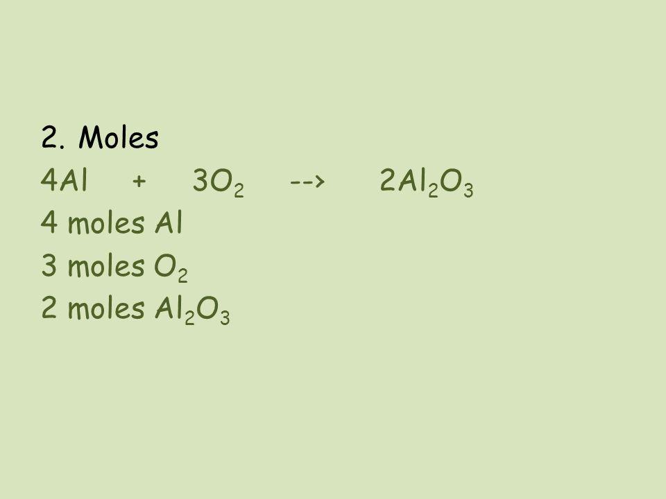 2.Moles 4Al + 3O 2 --› 2Al 2 O 3 4 moles Al 3 moles O 2 2 moles Al 2 O 3