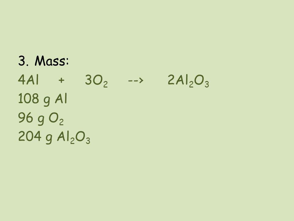 3.Mass: 4Al + 3O 2 --› 2Al 2 O 3 108 g Al 96 g O 2 204 g Al 2 O 3