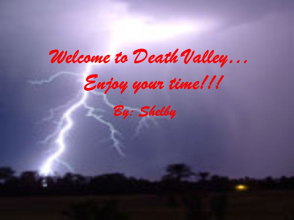 Welcome to Death Valley… Enjoy your time!!! By: Shelby