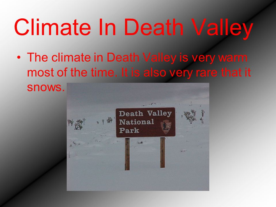 Climate In Death Valley The climate in Death Valley is very warm most of the time.