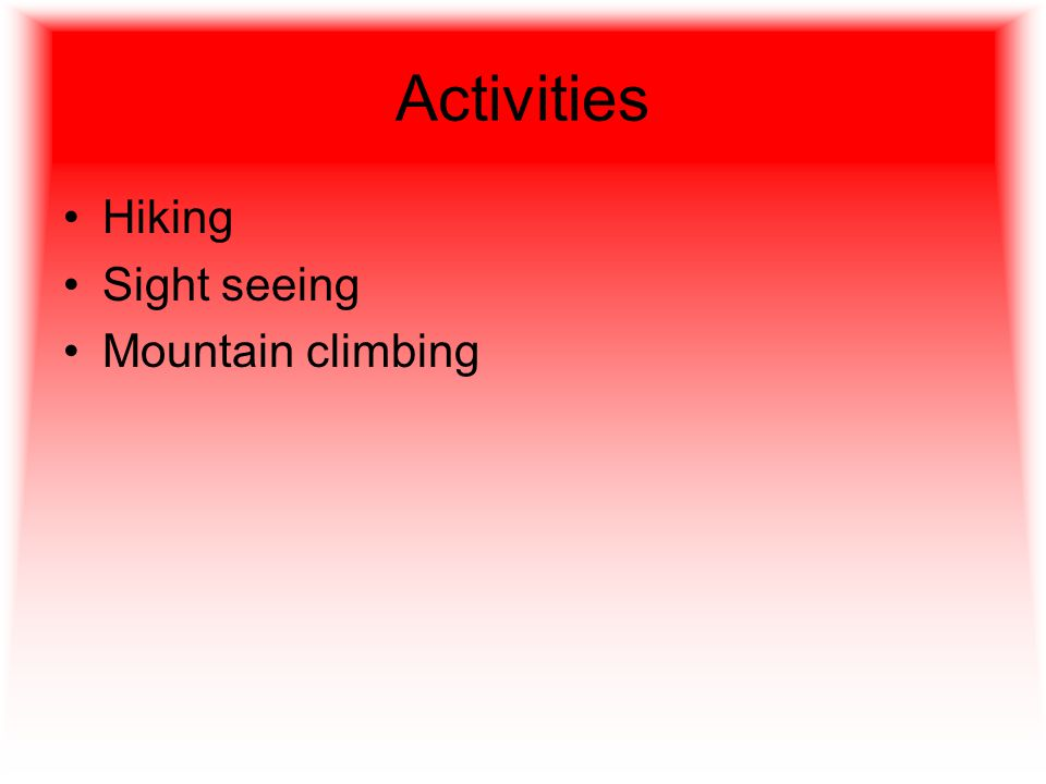 Activities Hiking Sight seeing Mountain climbing