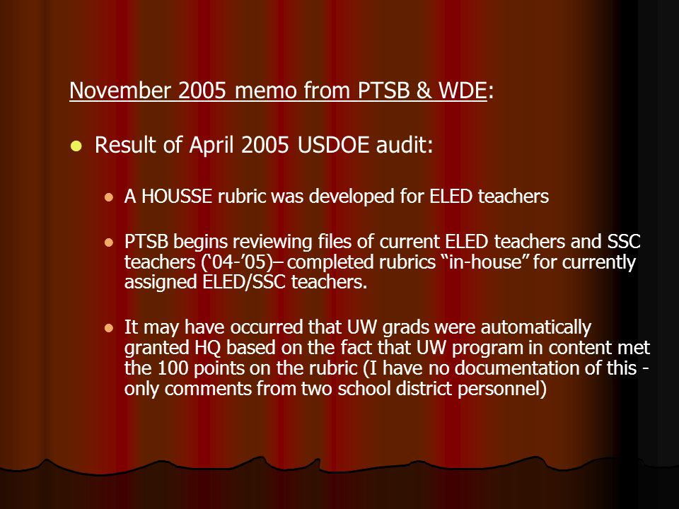 November 2005 memo from PTSB & WDE: Result of April 2005 USDOE audit: A HOUSSE rubric was developed for ELED teachers PTSB begins reviewing files of current ELED teachers and SSC teachers ('04-'05)– completed rubrics in-house for currently assigned ELED/SSC teachers.