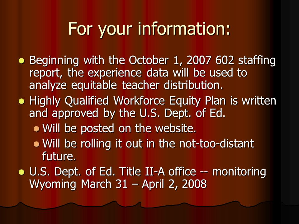 For your information: Beginning with the October 1, 2007 602 staffing report, the experience data will be used to analyze equitable teacher distribution.