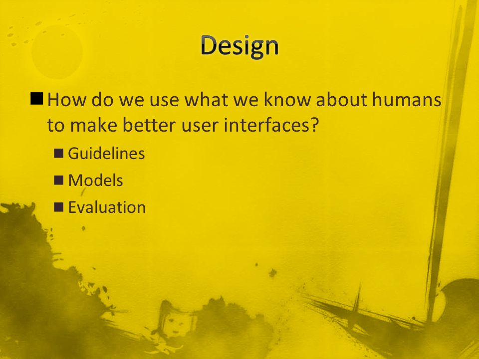 How do we use what we know about humans to make better user interfaces.