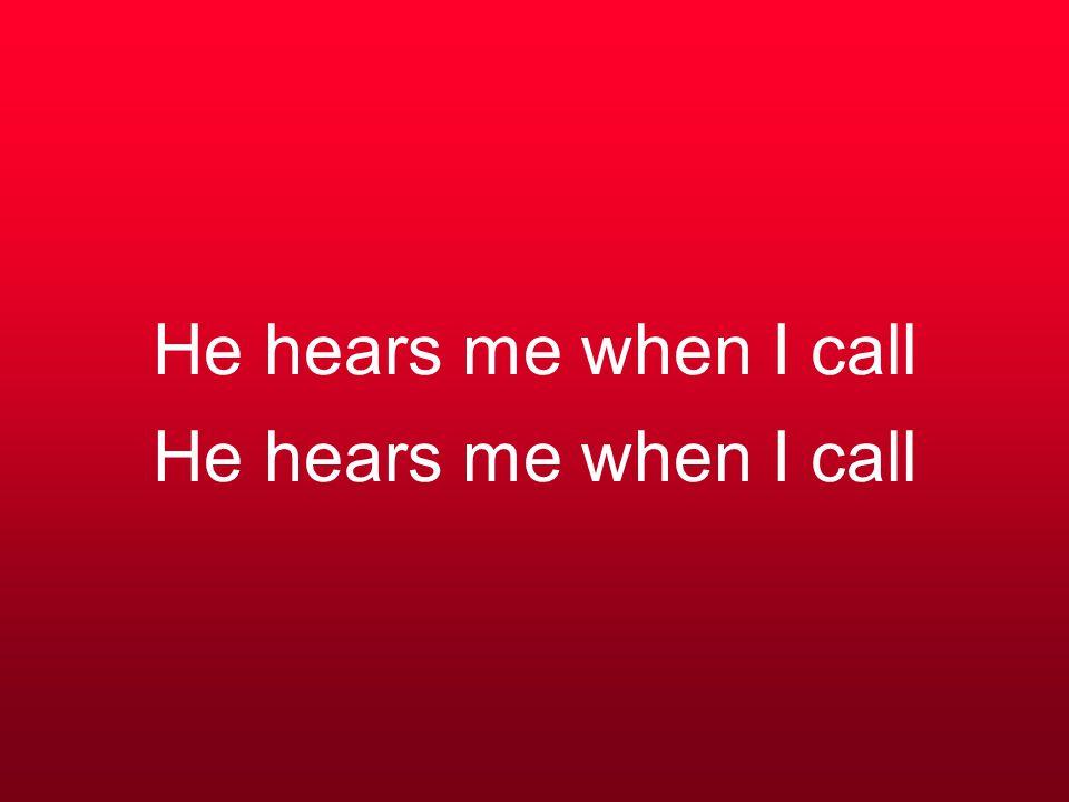He hears me when I call
