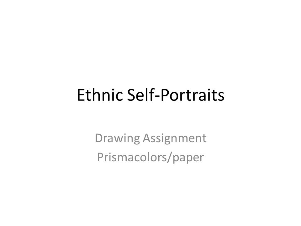 Ethnic Self-Portrait Project Depict yourself as a member of a different ethnic group other than your own.