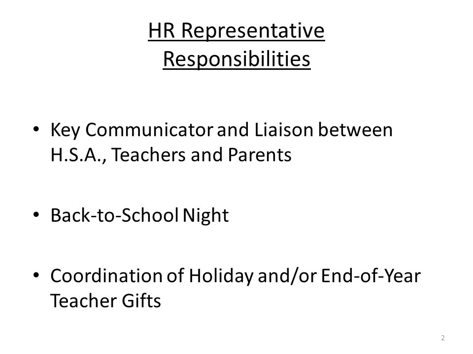 HR Representative Responsibilities Key Communicator and Liaison between H.S.A., Teachers and Parents Back-to-School Night Coordination of Holiday and/