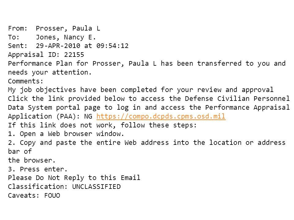 From: Prosser, Paula L To: Jones, Nancy E. Sent: 29-APR-2010 at 09:54:12 Appraisal ID: 22155 Performance Plan for Prosser, Paula L has been transferre