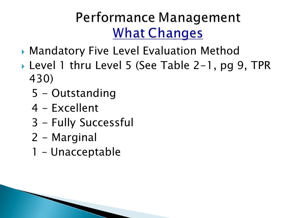  Mandatory Five Level Evaluation Method  Level 1 thru Level 5 (See Table 2-1, pg 9, TPR 430) 5 - Outstanding 4 - Excellent 3 - Fully Successful 2 -
