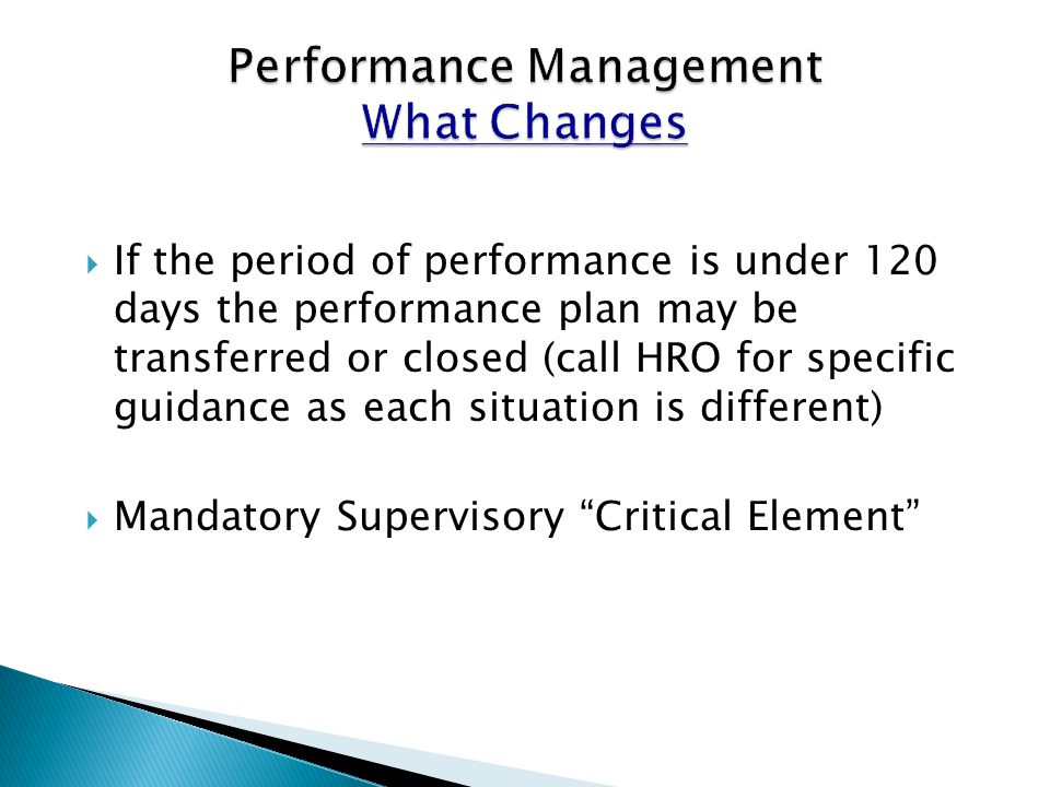  If the period of performance is under 120 days the performance plan may be transferred or closed (call HRO for specific guidance as each situation i