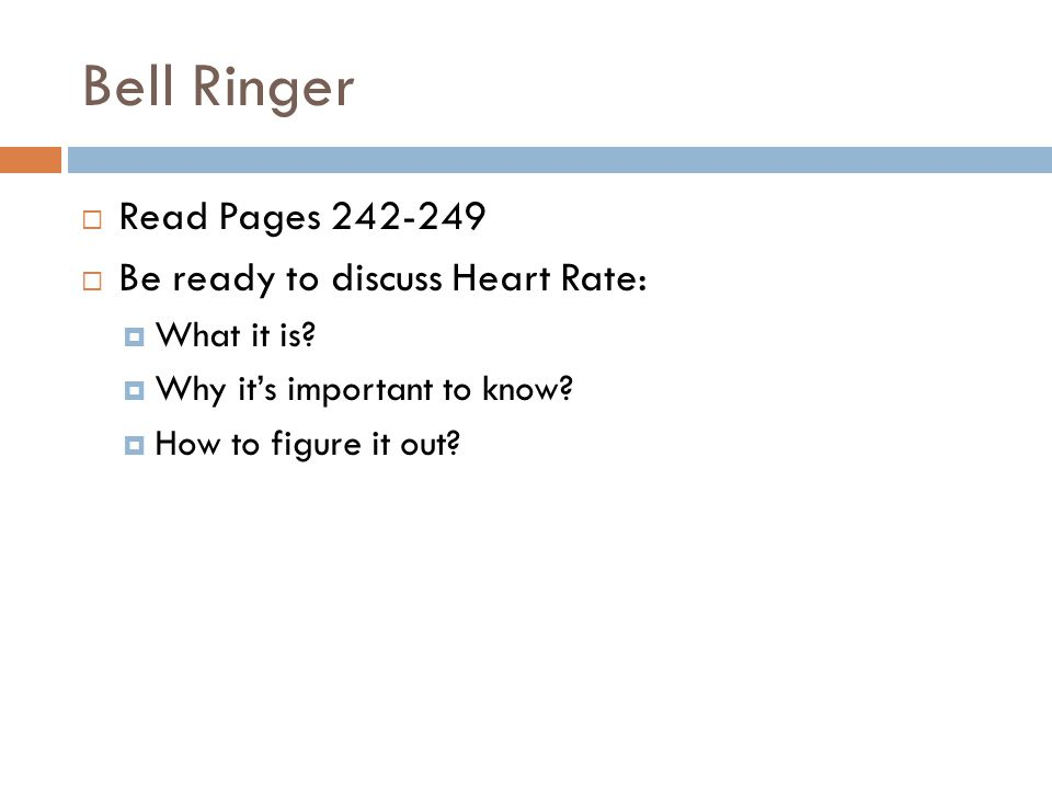 Bell Ringer  Read Pages 242-249  Be ready to discuss Heart Rate:  What it is.