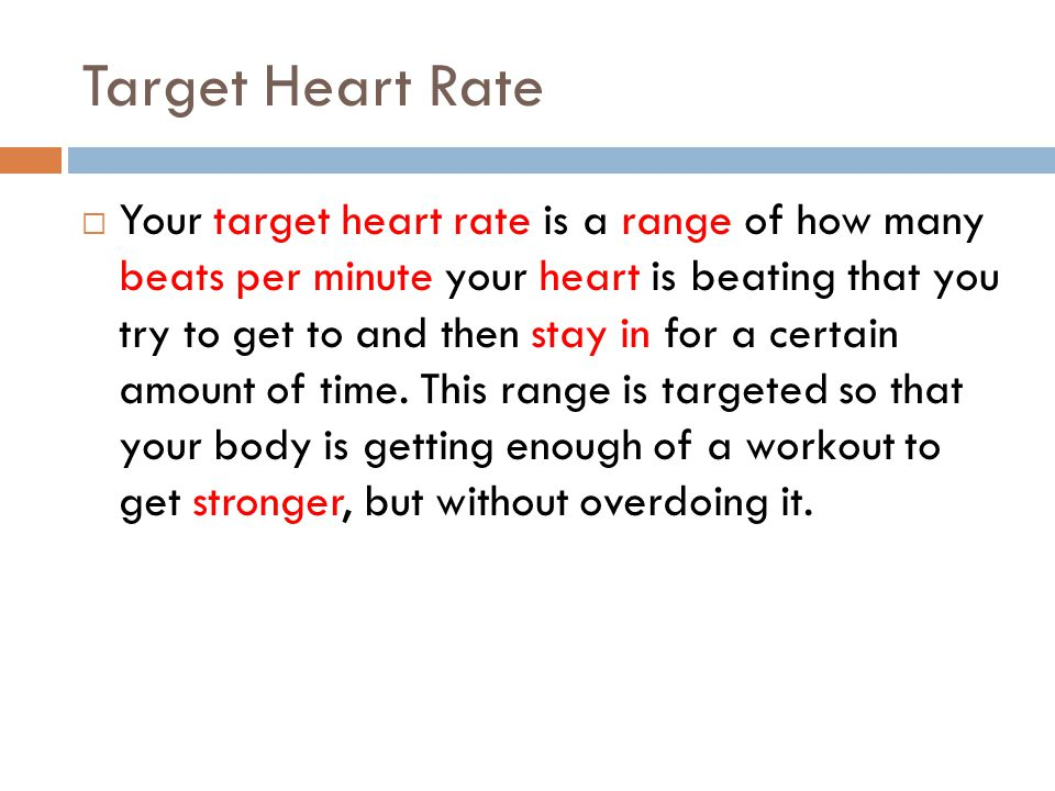 Target Heart Rate  Your target heart rate is a range of how many beats per minute your heart is beating that you try to get to and then stay in for a certain amount of time.