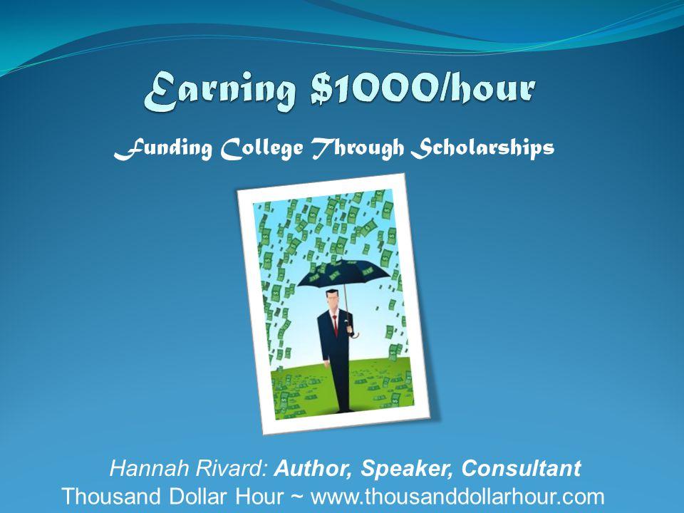 Funding College Through Scholarships Thousand Dollar Hour ~ www.thousanddollarhour.com Hannah Rivard: Author, Speaker, Consultant