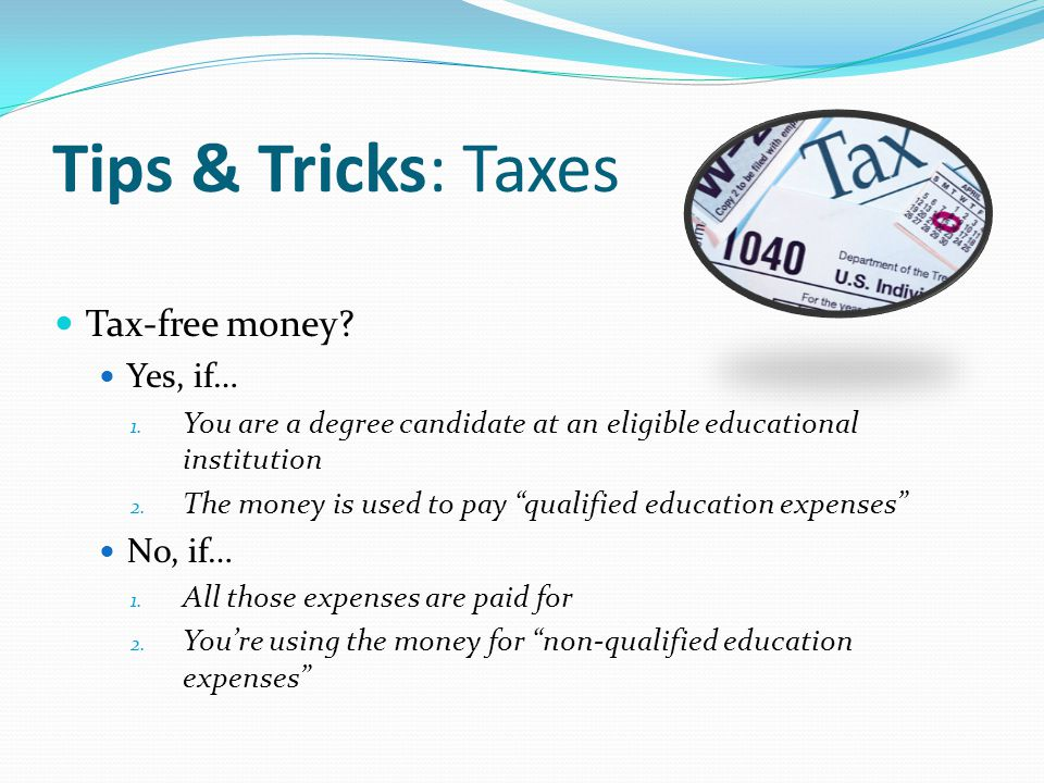 Tips & Tricks: Taxes Tax-free money. Yes, if… 1.