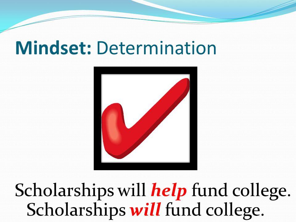 Mindset: Determination Scholarships will help fund college. Scholarships will fund college.