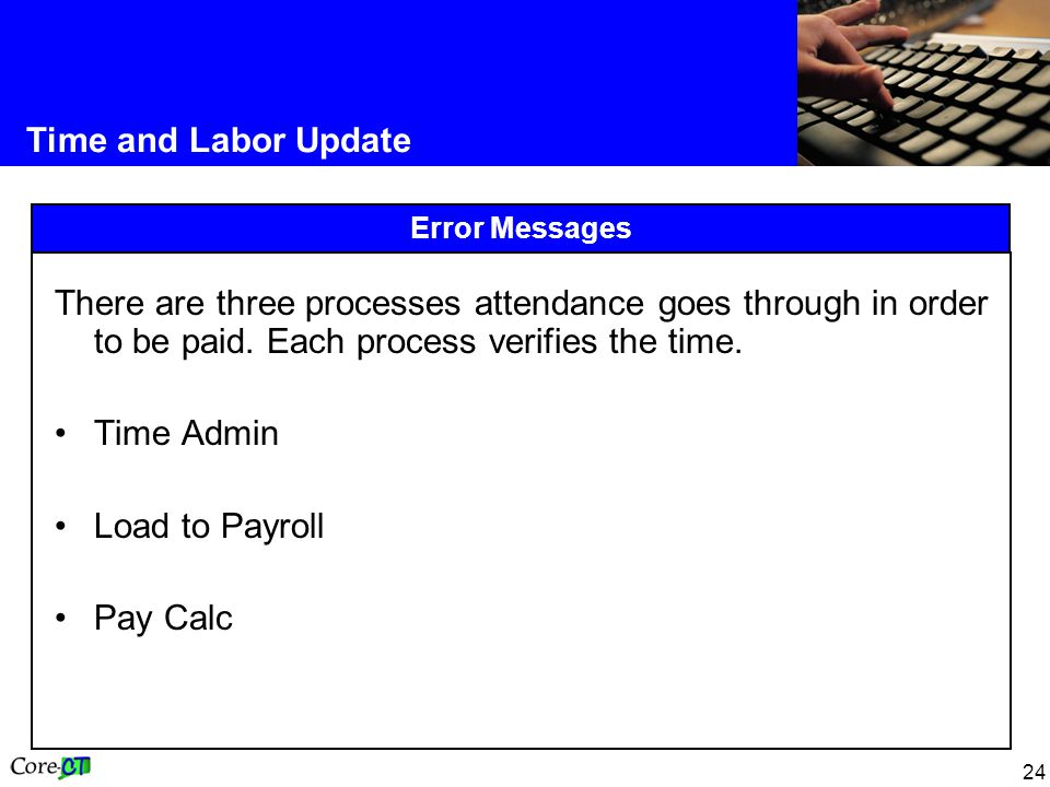 24 Time and Labor Update Error Messages There are three processes attendance goes through in order to be paid.