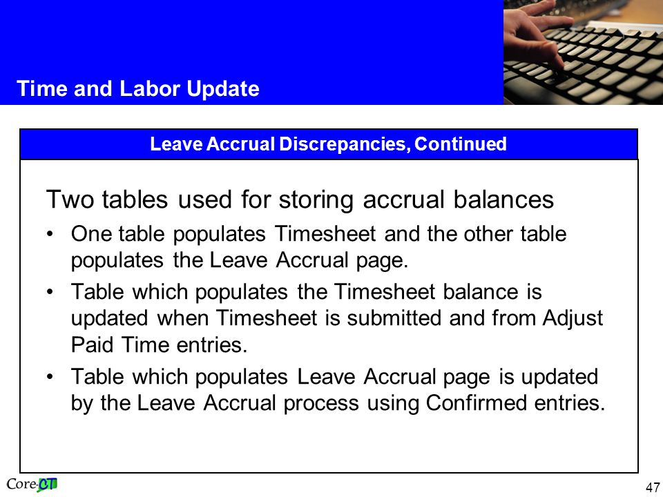 47 Time and Labor Update Leave Accrual Discrepancies, Continued Two tables used for storing accrual balances One table populates Timesheet and the other table populates the Leave Accrual page.