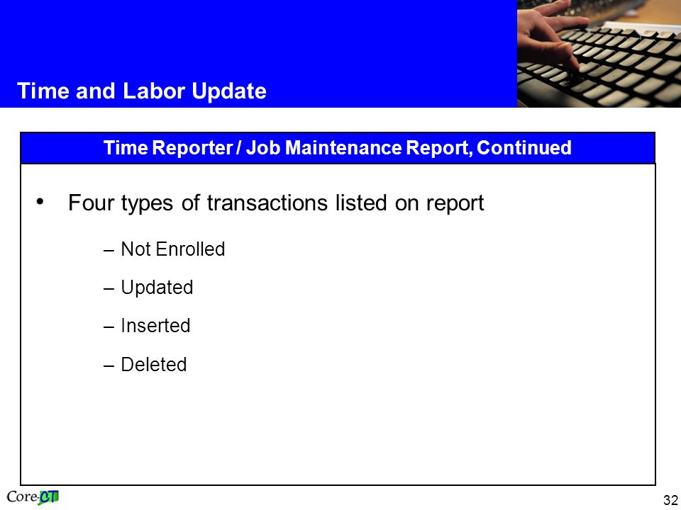 32 Time and Labor Update Time Reporter / Job Maintenance Report, Continued Four types of transactions listed on report –Not Enrolled –Updated –Inserted –Deleted