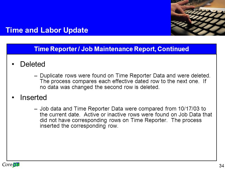 34 Time and Labor Update Time Reporter / Job Maintenance Report, Continued Deleted –Duplicate rows were found on Time Reporter Data and were deleted.