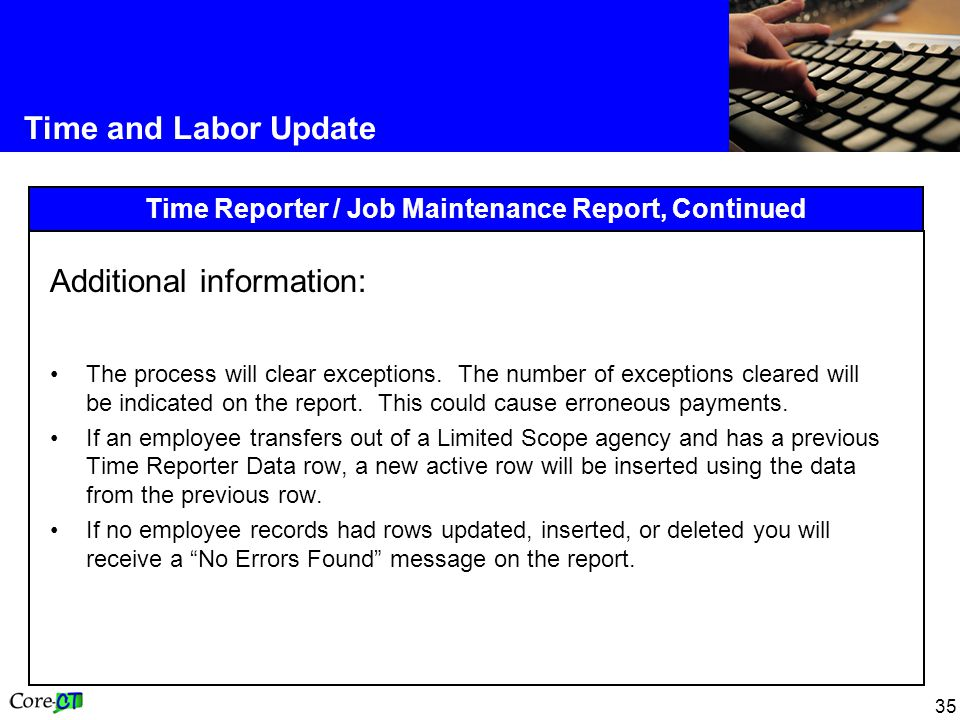 35 Time and Labor Update Time Reporter / Job Maintenance Report, Continued Additional information: The process will clear exceptions.
