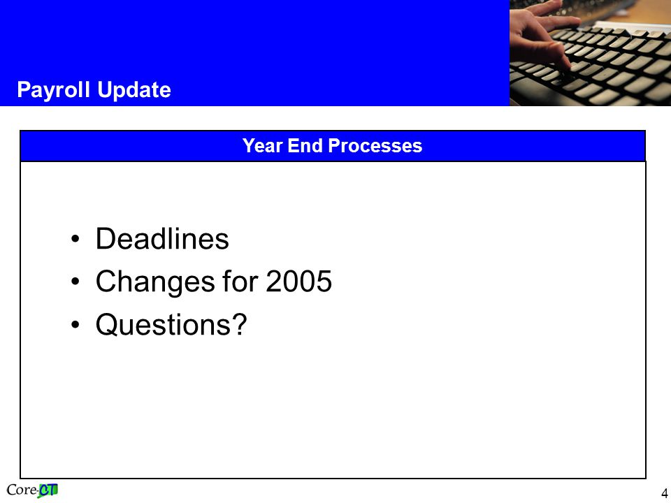 4 Payroll Update Year End Processes Deadlines Changes for 2005 Questions