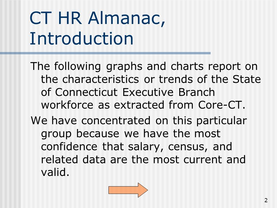 3 CT HR Almanac, Introduction The data are not exhaustive of the information that is available from Core-CT but does reflect information of common interest to agencies and that is frequently requested by other jurisdictions and the media.