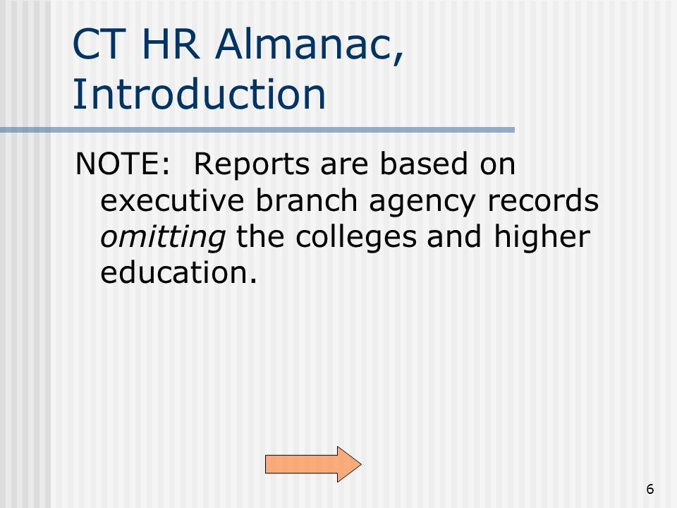 6 CT HR Almanac, Introduction NOTE: Reports are based on executive branch agency records omitting the colleges and higher education.