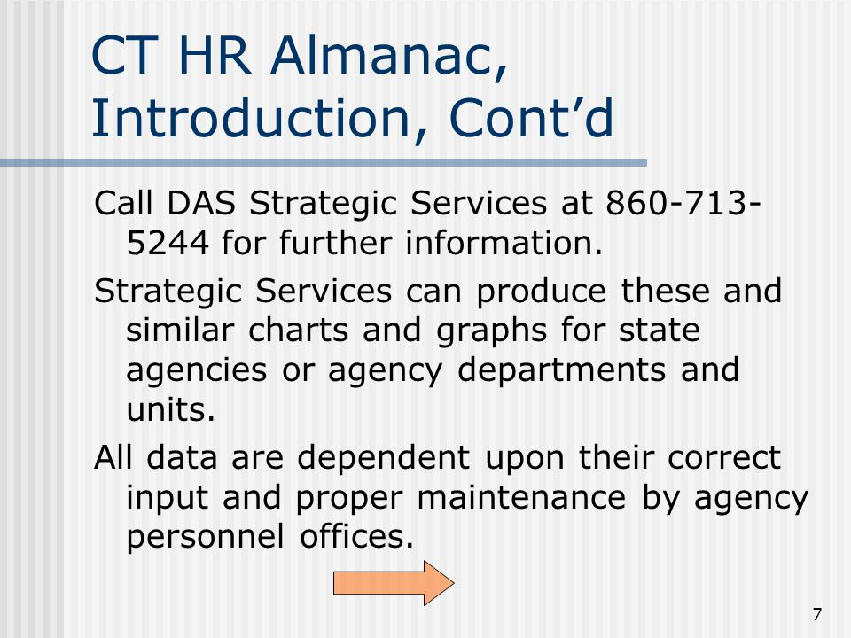 7 CT HR Almanac, Introduction, Cont'd Call DAS Strategic Services at for further information.