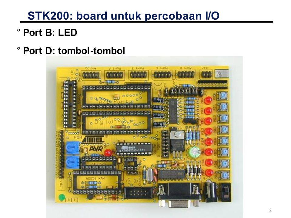 12 STK200: board untuk percobaan I/O °Port B: LED °Port D: tombol-tombol