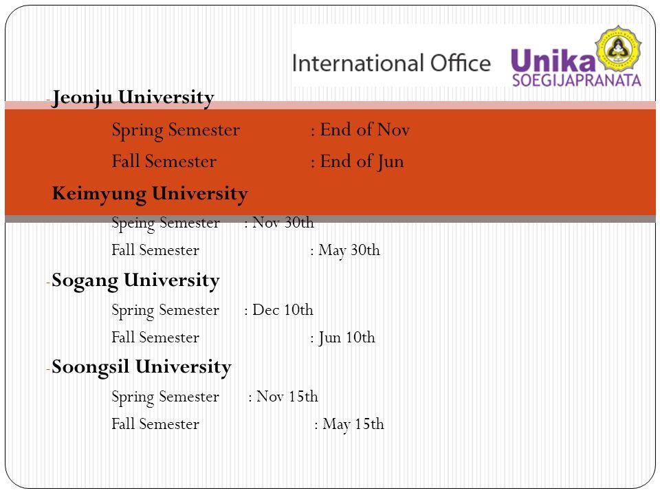 - Jeonju University Spring Semester : End of Nov Fall Semester: End of Jun - Keimyung University Speing Semester : Nov 30th Fall Semester: May 30th -