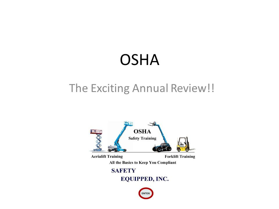 OSHA The Exciting Annual Review!!