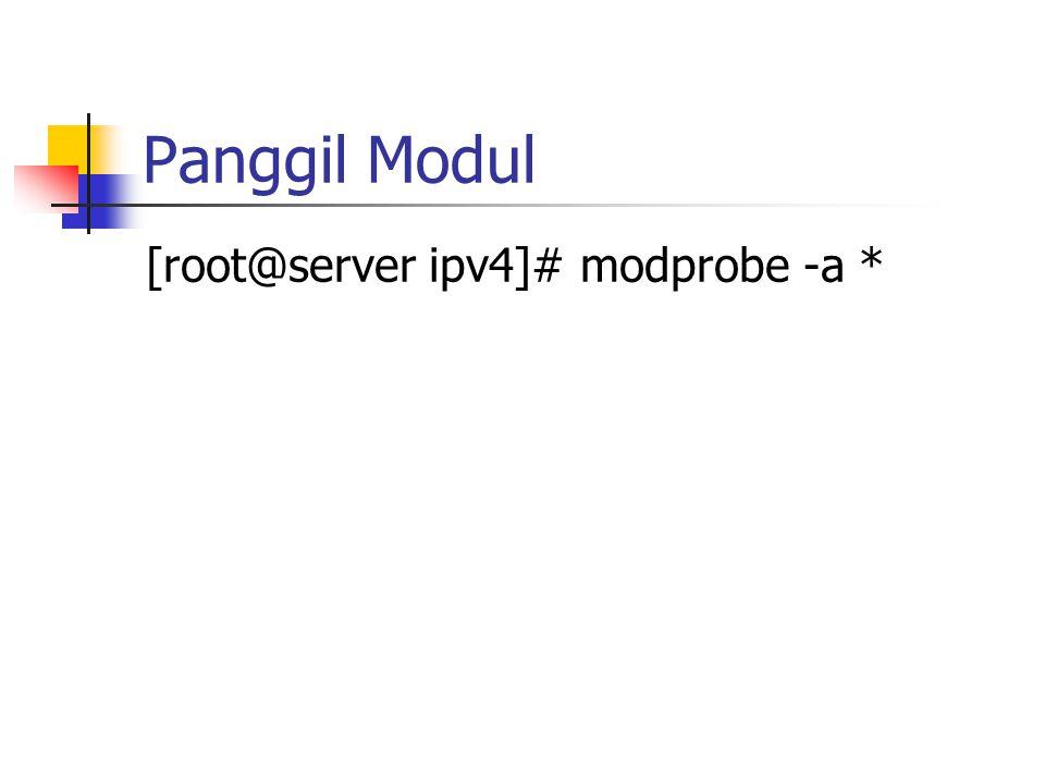 Panggil Modul [root@server ipv4]# modprobe -a *