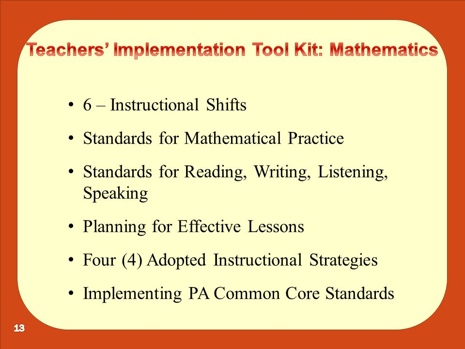 6 – Instructional Shifts Standards for Mathematical Practice Standards for Reading, Writing, Listening, Speaking Planning for Effective Lessons Four (